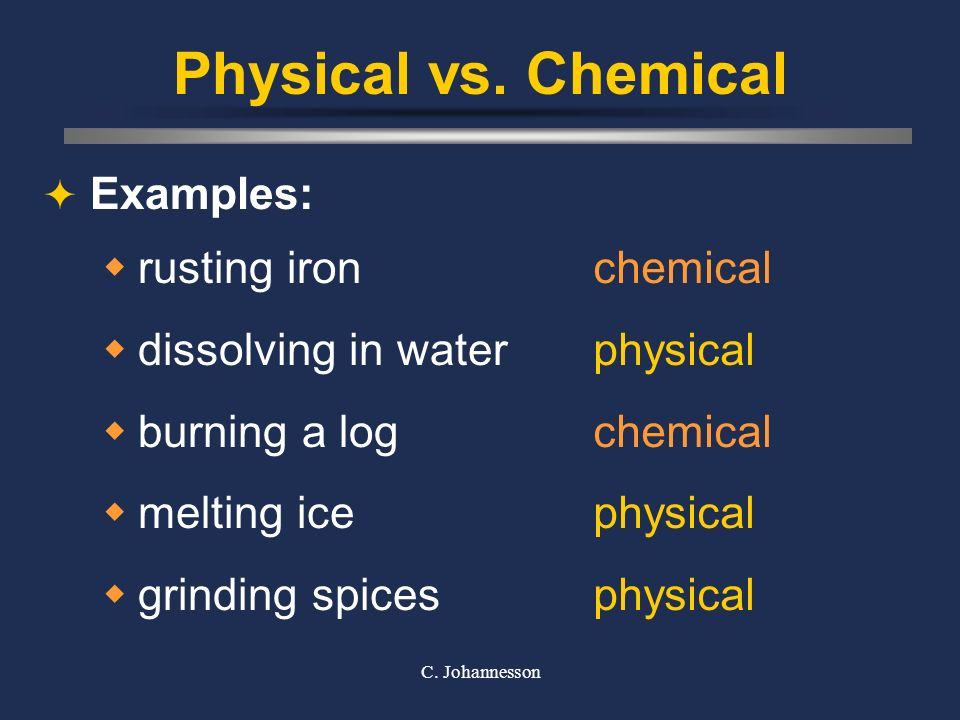Physical vs. Chemical Examples: rusting iron dissolving in water