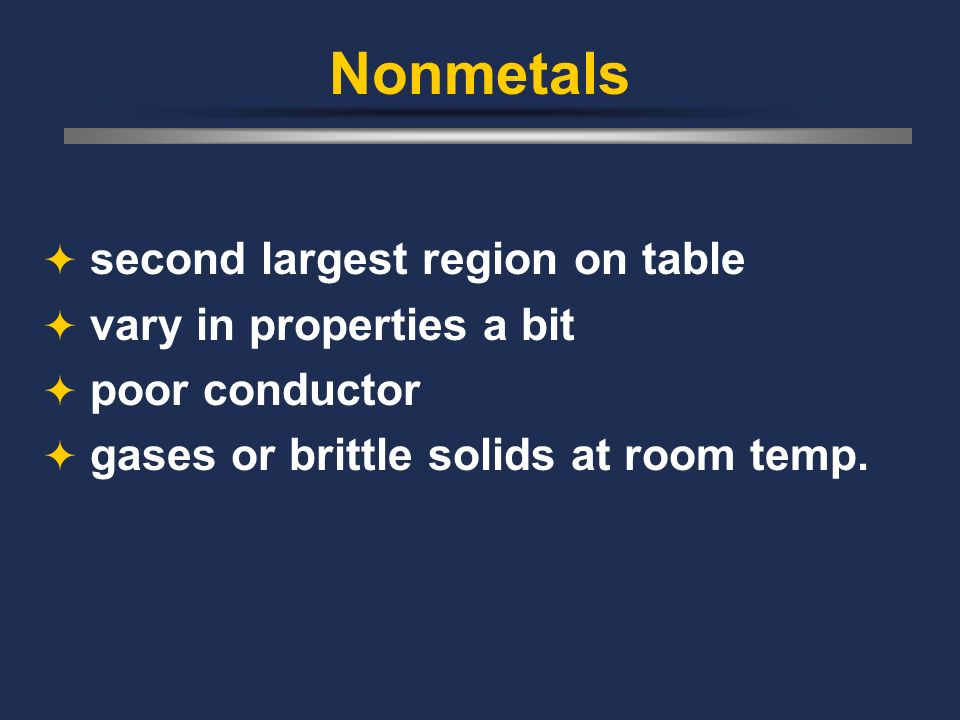 Nonmetals second largest region on table vary in properties a bit