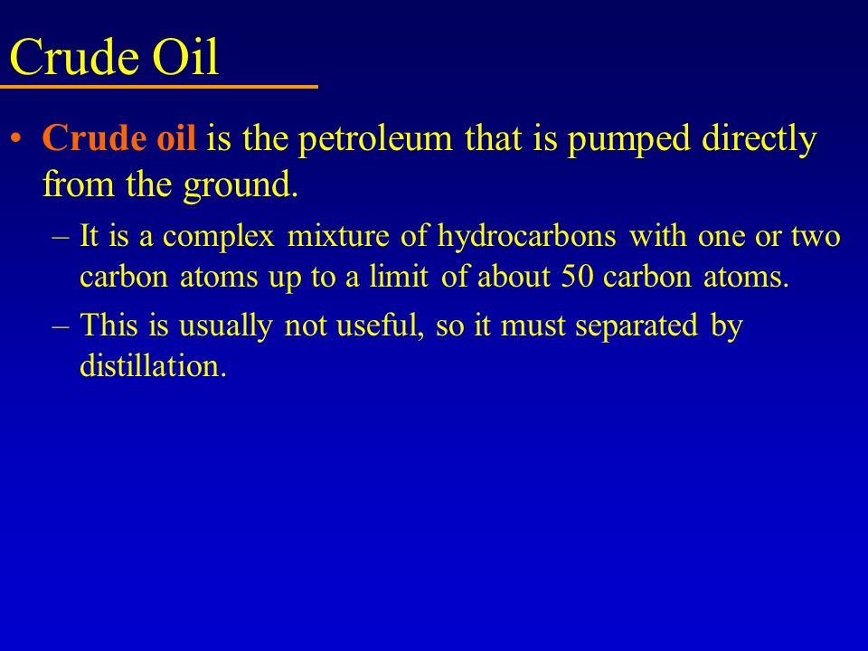 Crude Oil Crude oil is the petroleum that is pumped directly from the ground.