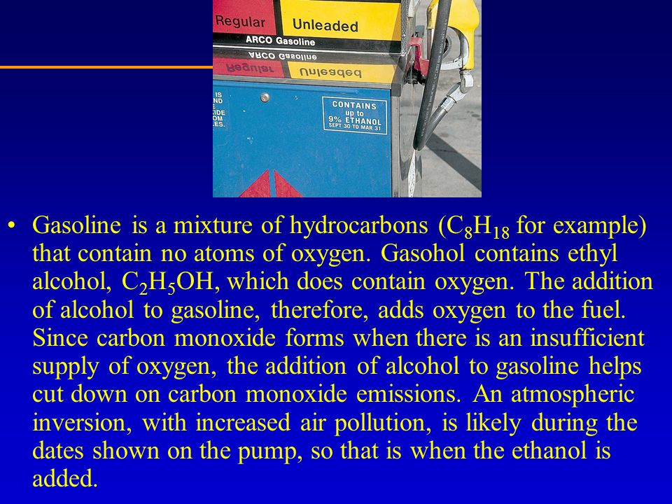 Gasoline is a mixture of hydrocarbons (C8H18 for example) that contain no atoms of oxygen.
