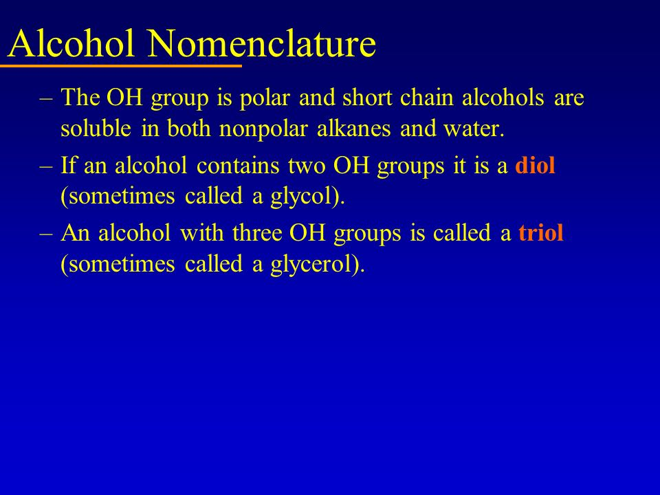 Alcohol Nomenclature The OH group is polar and short chain alcohols are soluble in both nonpolar alkanes and water.