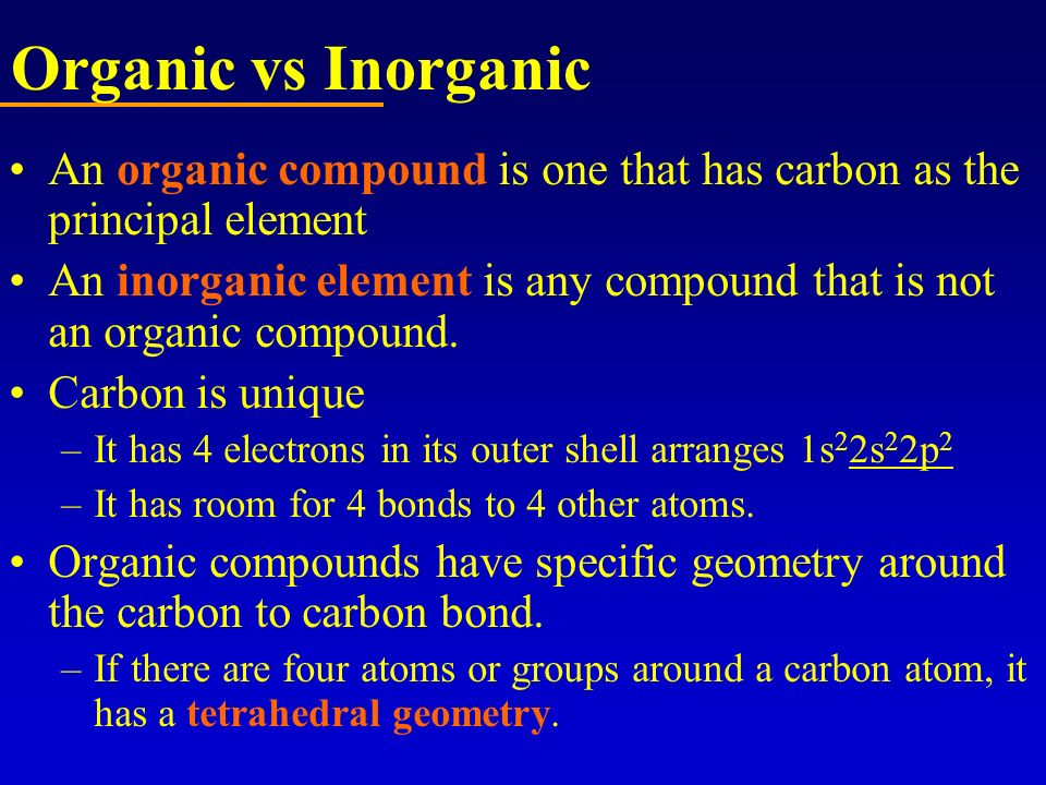 Organic vs Inorganic An organic compound is one that has carbon as the principal element.