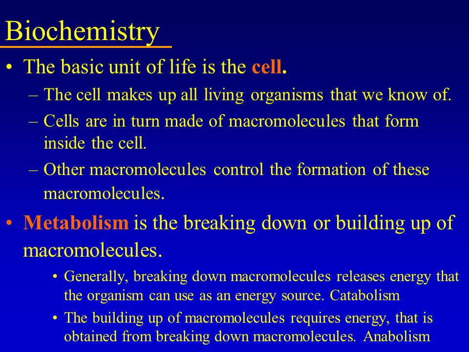 Biochemistry The basic unit of life is the cell.