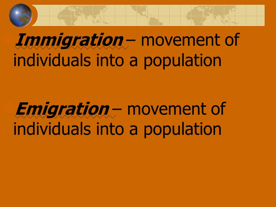 Immigration – movement of individuals into a population