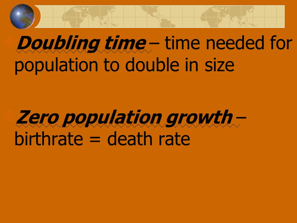 Doubling time – time needed for population to double in size