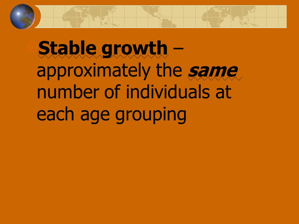 Stable growth – approximately the same number of individuals at each age grouping