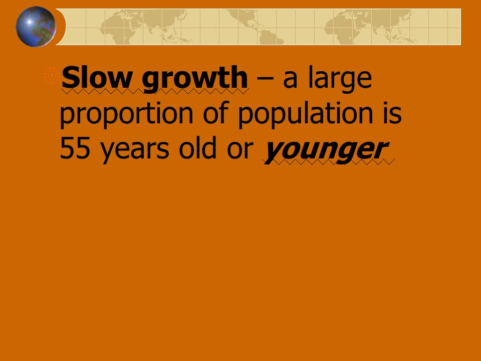 Slow growth – a large proportion of population is 55 years old or younger
