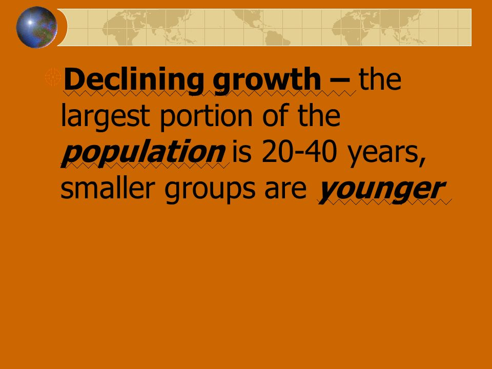Declining growth – the largest portion of the population is 20-40 years, smaller groups are younger