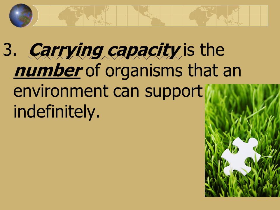3. Carrying capacity is the number of organisms that an environment can support indefinitely.