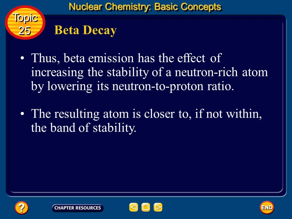 The resulting atom is closer to, if not within, the band of stability.