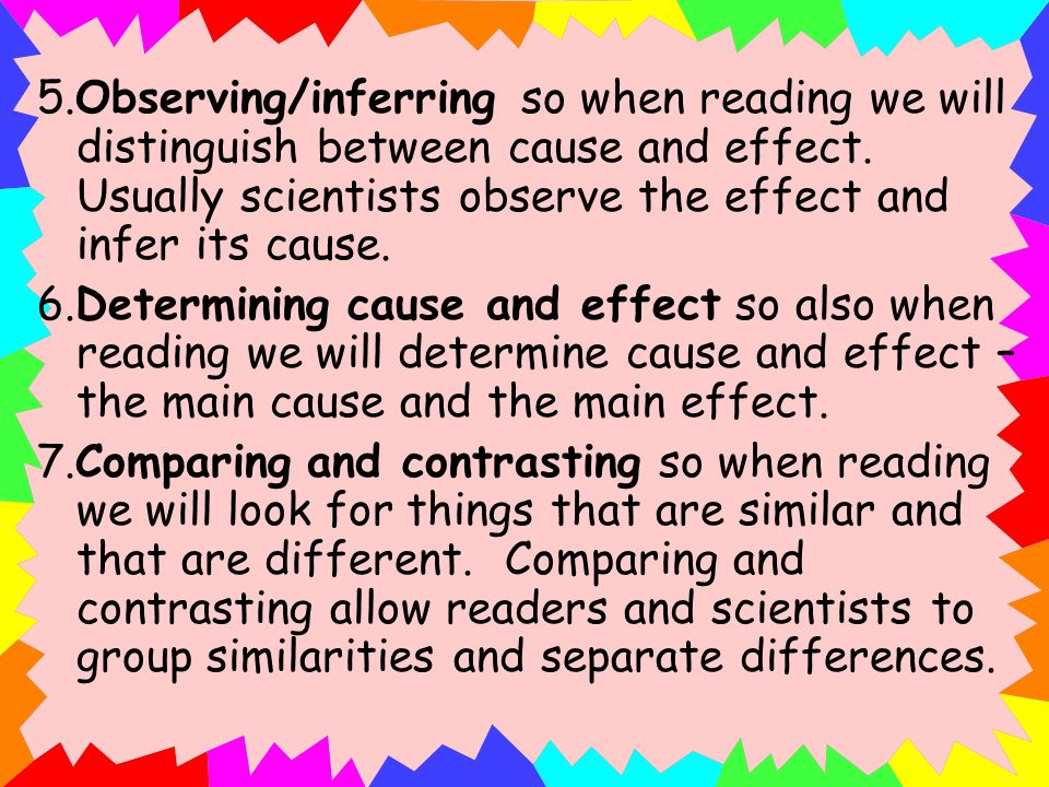 5.Observing/inferring so when reading we will distinguish between cause and effect. Usually scientists observe the effect and infer its cause.
