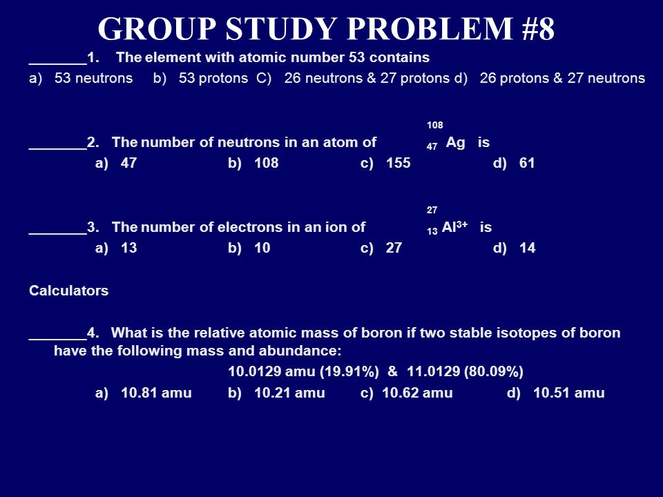 GROUP STUDY PROBLEM #8 _______1. The element with atomic number 53 contains.