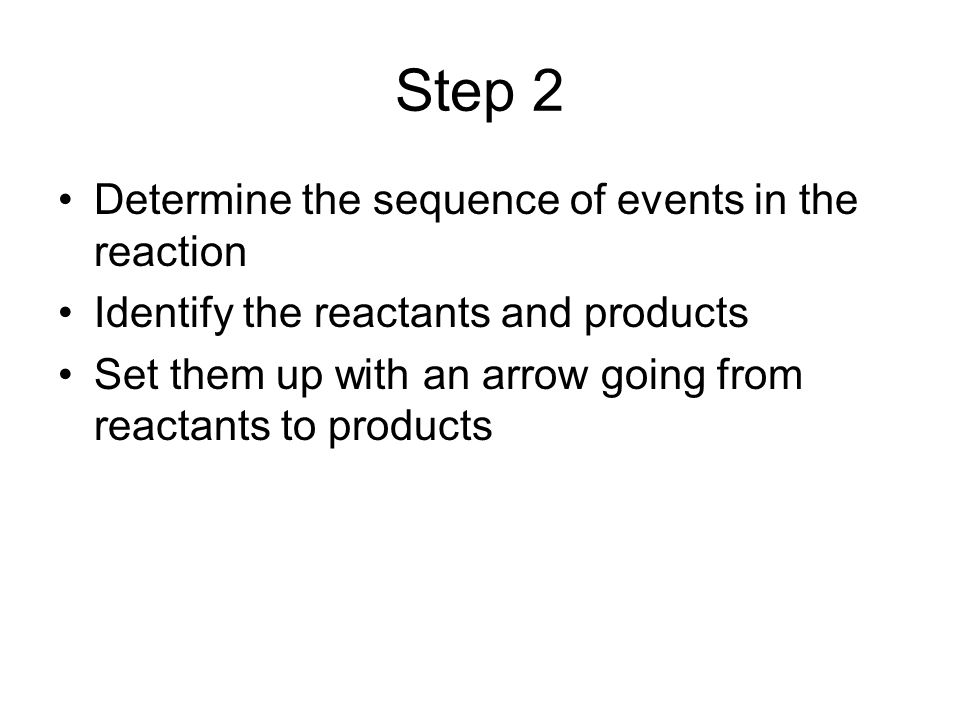 Step 2 Determine the sequence of events in the reaction