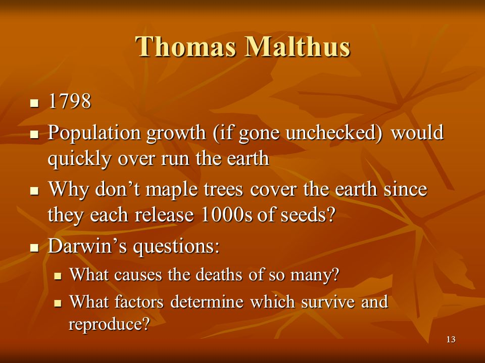 Thomas Malthus 1798. Population growth (if gone unchecked) would quickly over run the earth.