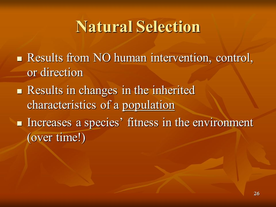 Natural Selection Results from NO human intervention, control, or direction. Results in changes in the inherited characteristics of a population.
