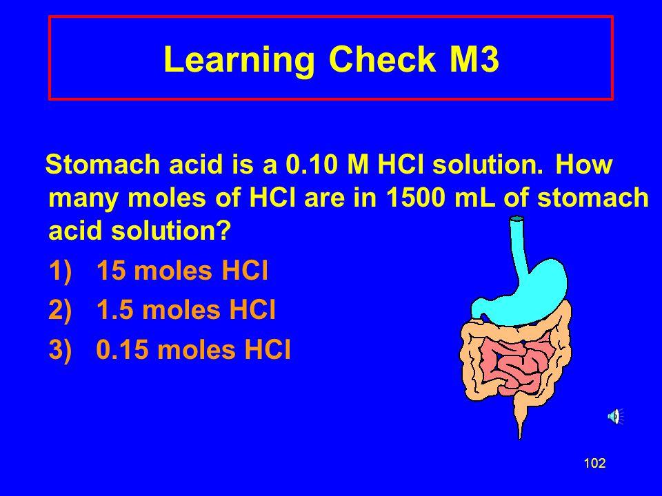 Learning Check M3 1) 15 moles HCl 2) 1.5 moles HCl 3) 0.15 moles HCl