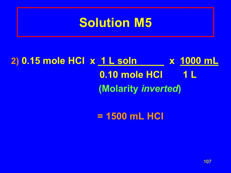 Solution M5 0.10 mole HCl 1 L (Molarity inverted) = 1500 mL HCl