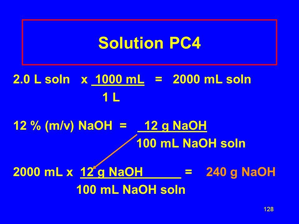 Solution PC4 2.0 L soln x 1000 mL = 2000 mL soln 1 L