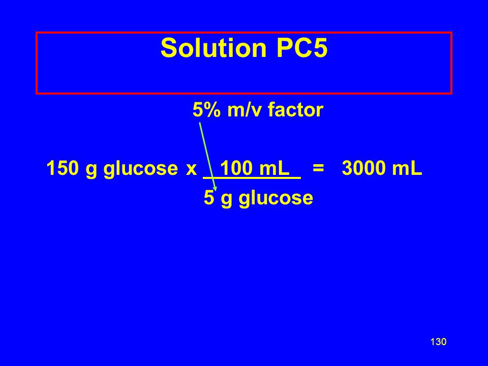 Solution PC5 5% m/v factor 150 g glucose x 100 mL = 3000 mL