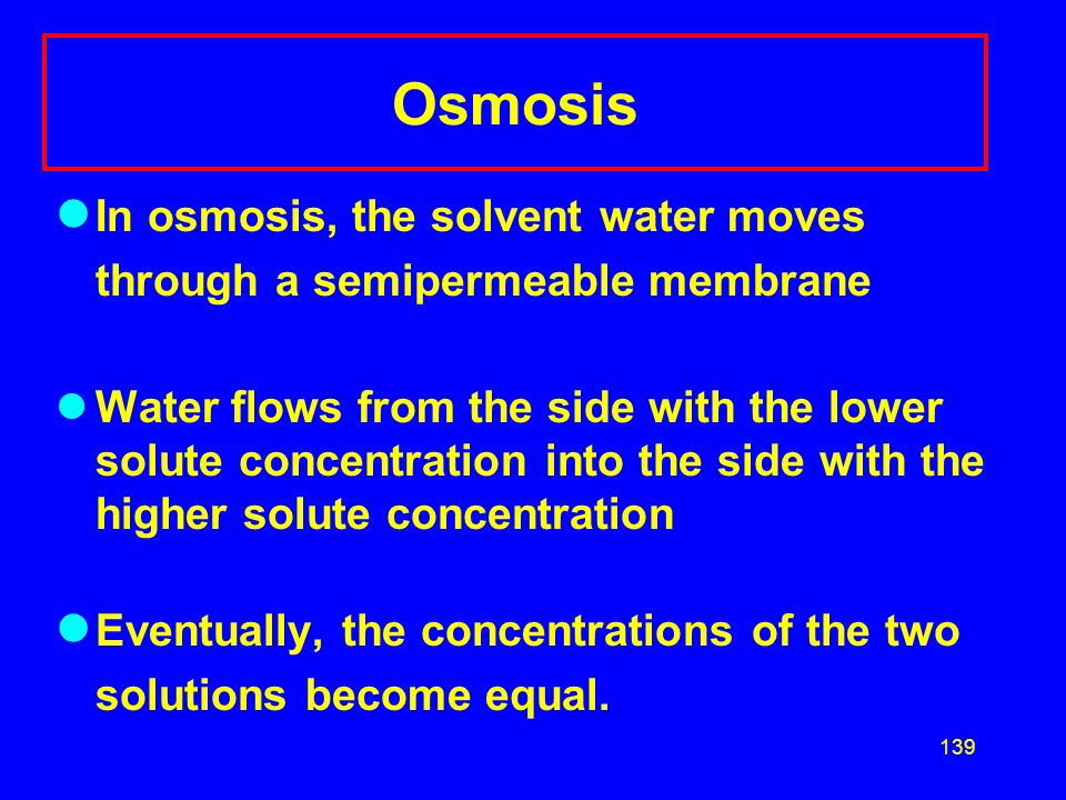 Osmosis In osmosis, the solvent water moves through a semipermeable membrane.
