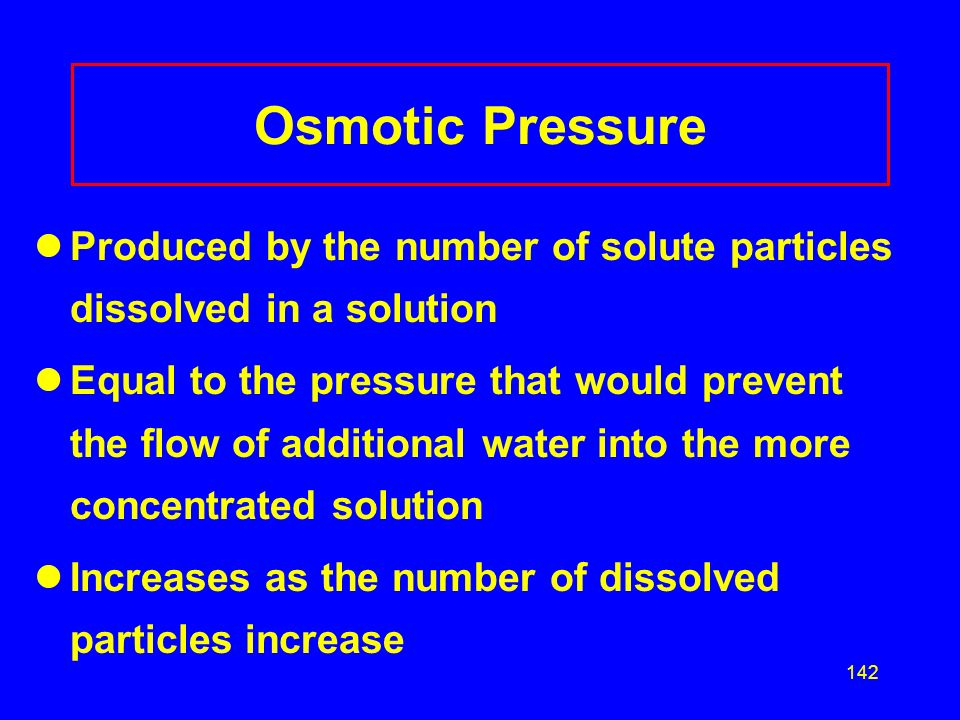 Osmotic Pressure Produced by the number of solute particles dissolved in a solution.