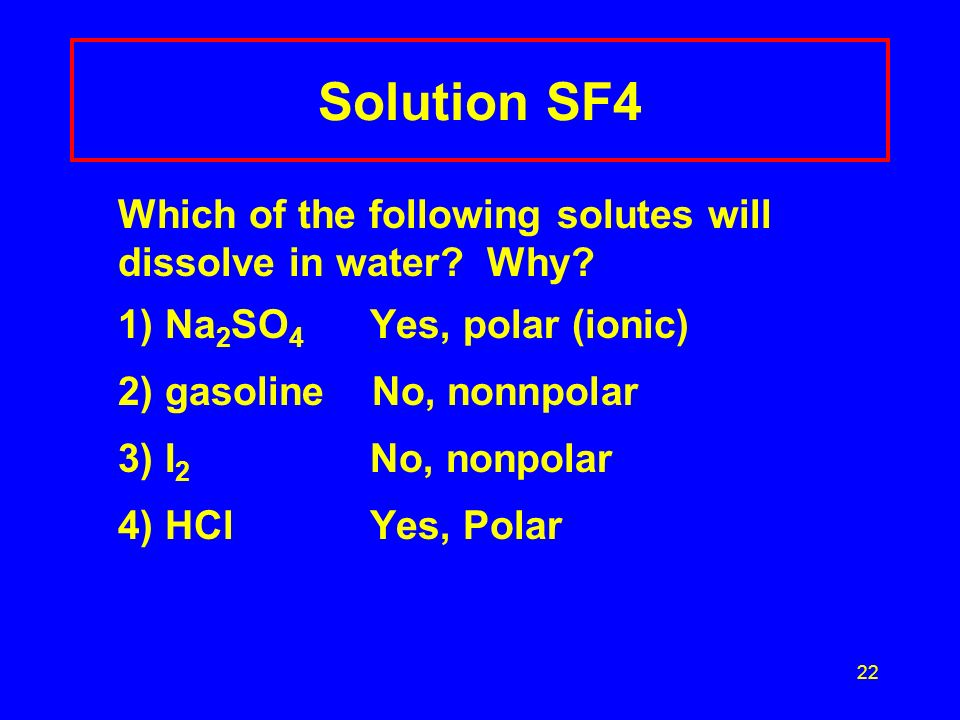 Solution SF4 Which of the following solutes will dissolve in water Why 1) Na2SO4 Yes, polar (ionic)