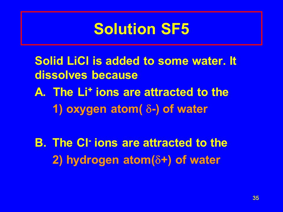 Solution SF5 Solid LiCl is added to some water. It dissolves because