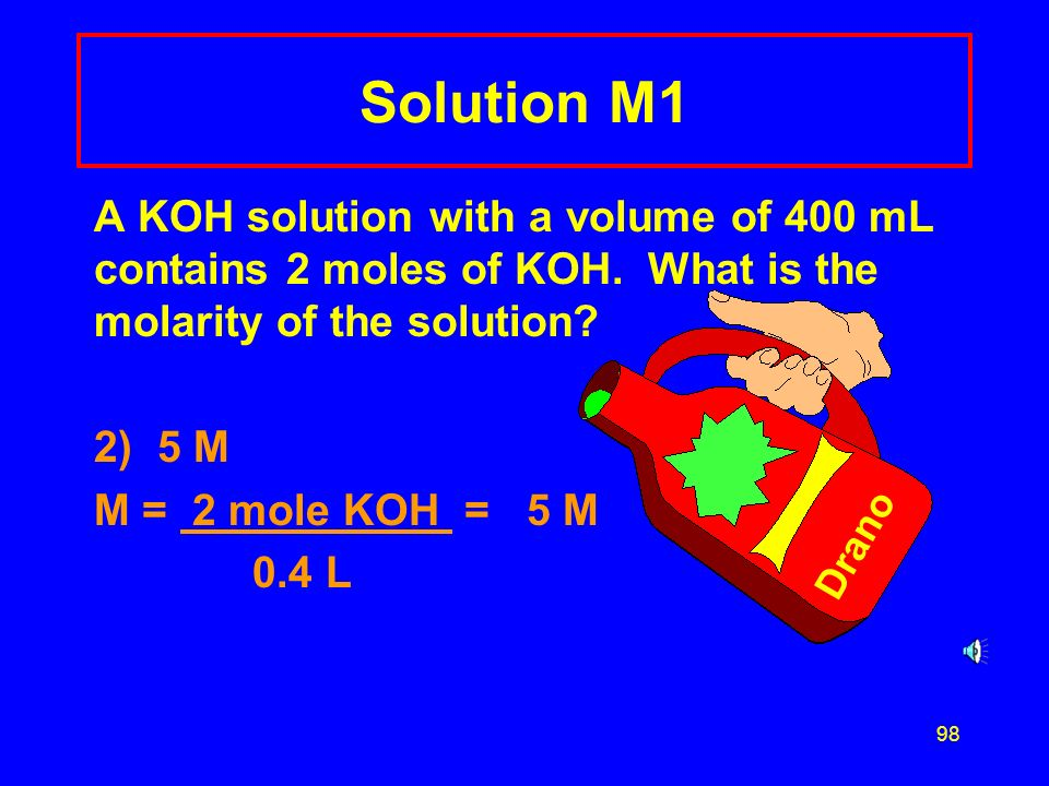 Solution M1 A KOH solution with a volume of 400 mL contains 2 moles of KOH. What is the molarity of the solution