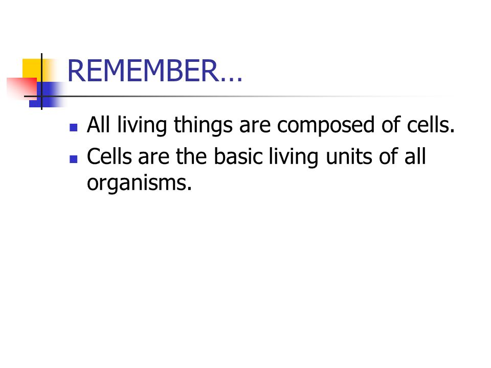 REMEMBER… All living things are composed of cells.