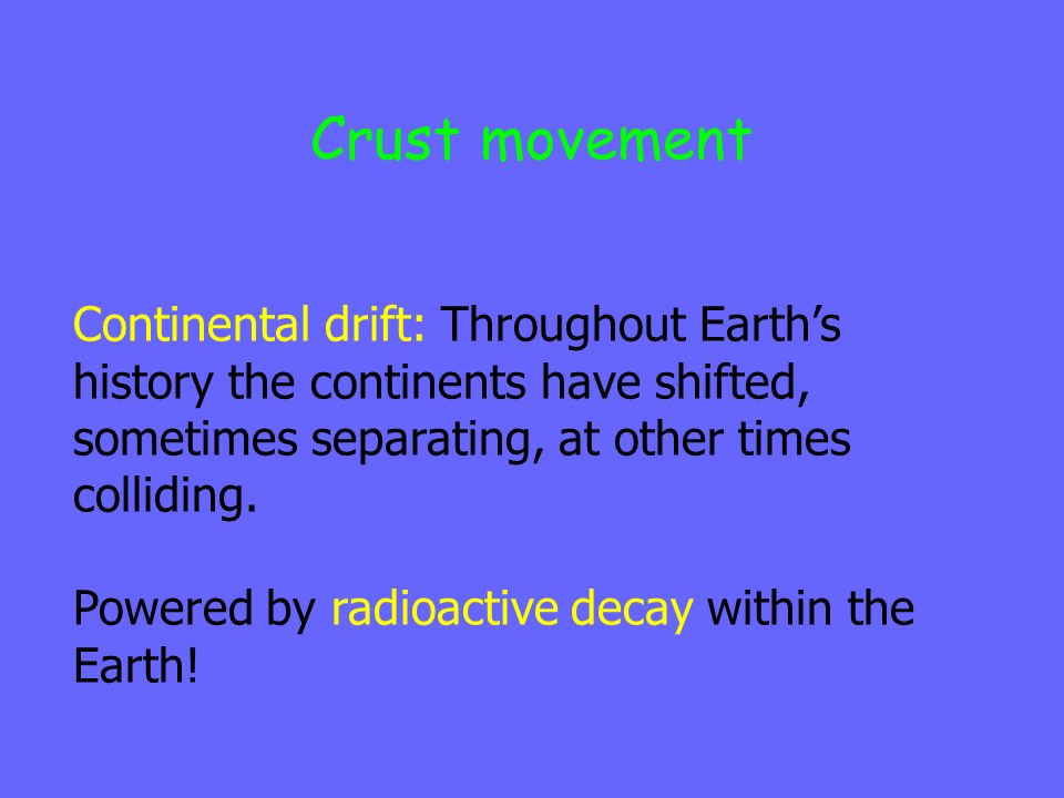 Crust movement Continental drift: Throughout Earth's history the continents have shifted, sometimes separating, at other times colliding.