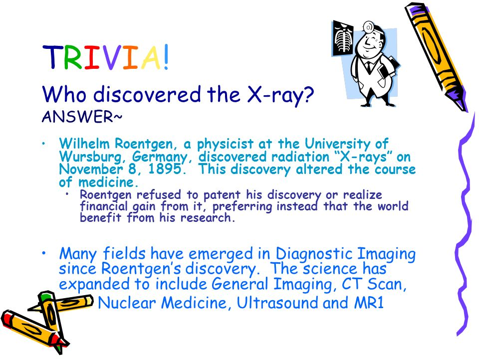TRIVIA! Who discovered the X-ray ANSWER~