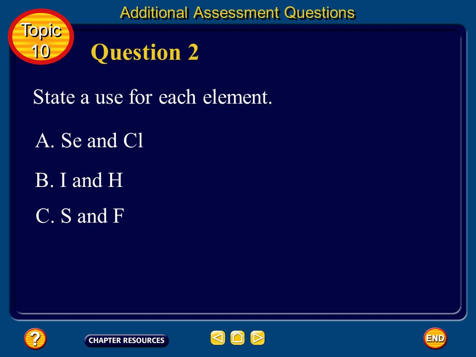 Question 2 State a use for each element. A. Se and Cl B. I and H