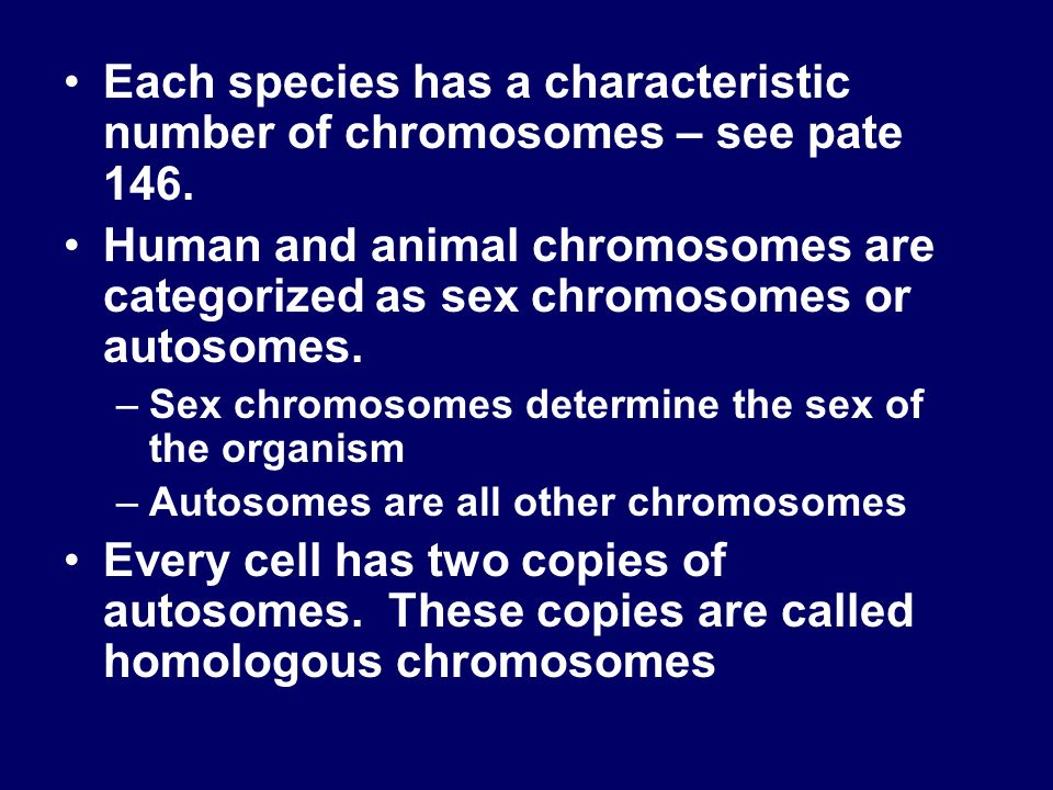 Each species has a characteristic number of chromosomes – see pate 146.
