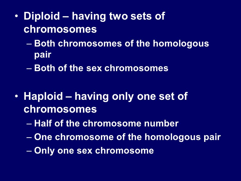 Diploid – having two sets of chromosomes