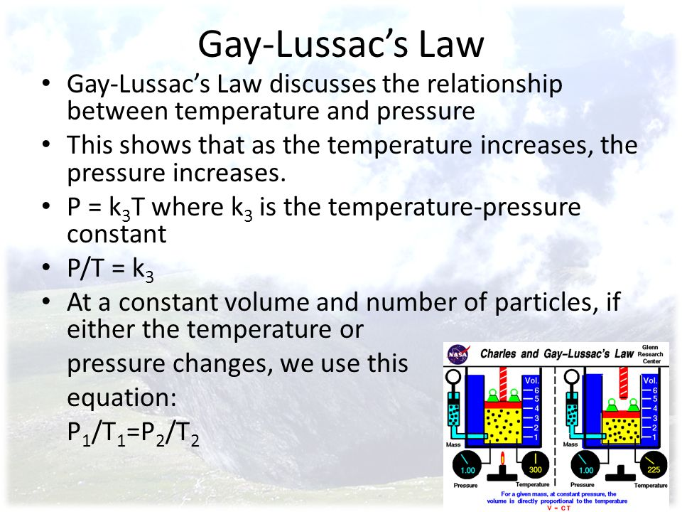 Gay-Lussac's Law Gay-Lussac's Law discusses the relationship between temperature and pressure.