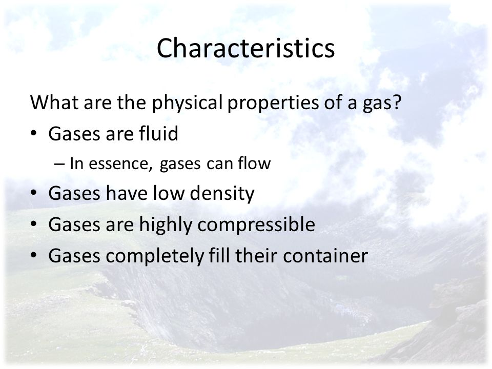 Characteristics What are the physical properties of a gas