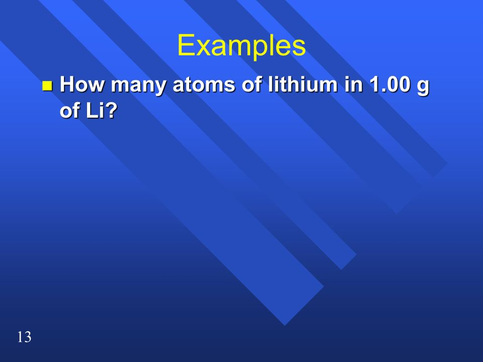 Examples How many atoms of lithium in 1.00 g of Li