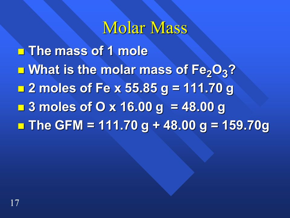 Molar Mass The mass of 1 mole What is the molar mass of Fe2O3