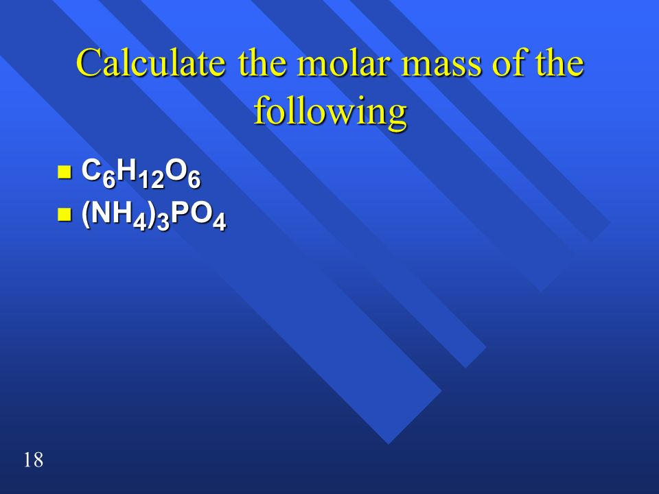 Calculate the molar mass of the following