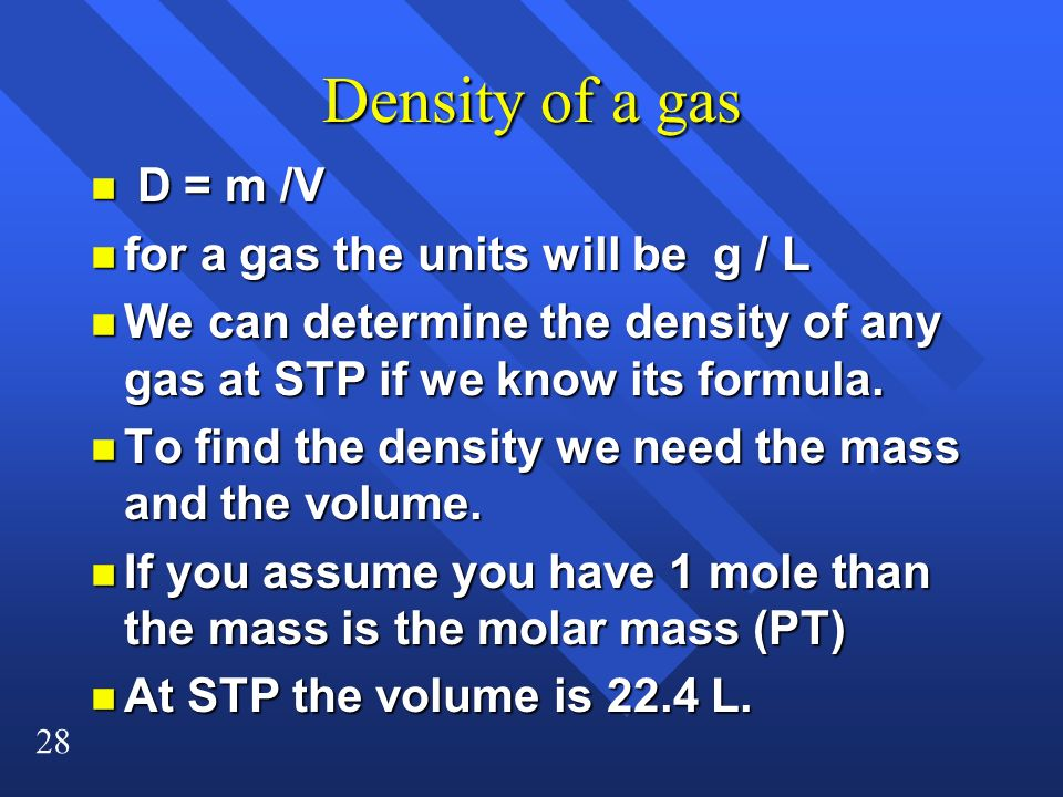 Density of a gas D = m /V for a gas the units will be g / L