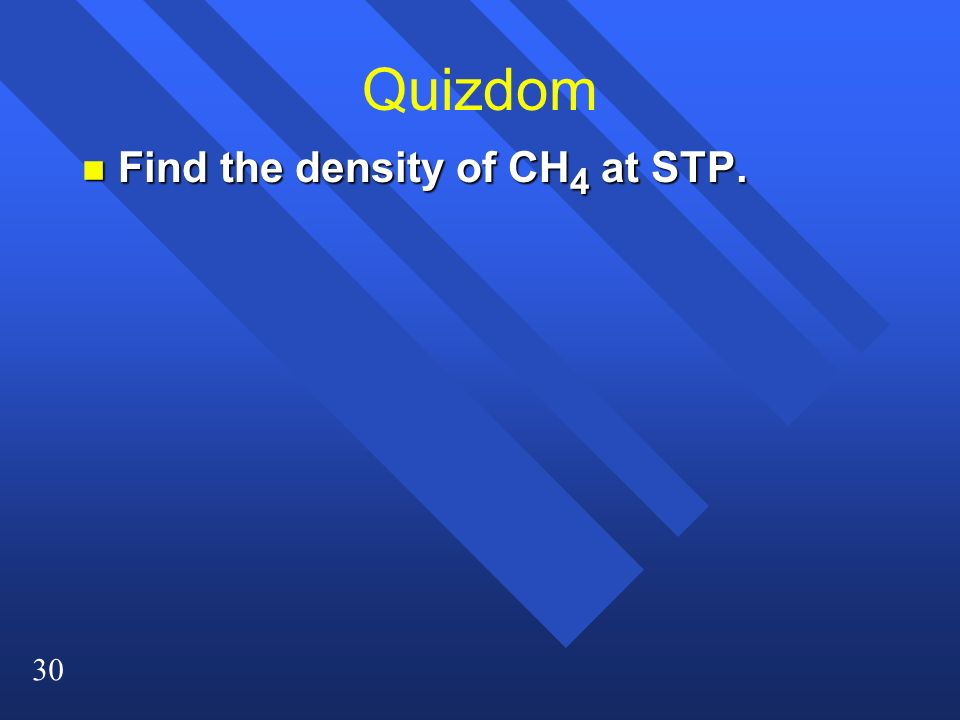 Quizdom Find the density of CH4 at STP.