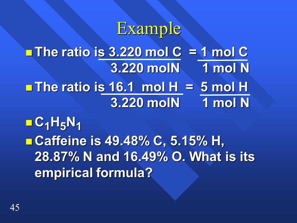 Example The ratio is 3.220 mol C = 1 mol C 3.220 molN 1 mol N