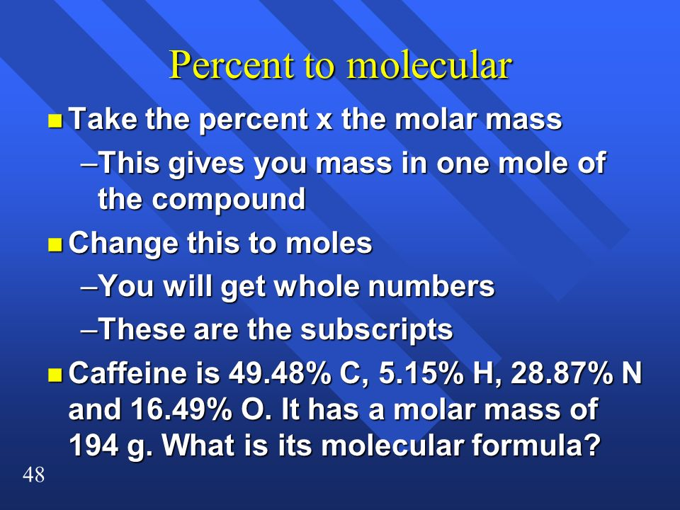 Percent to molecular Take the percent x the molar mass