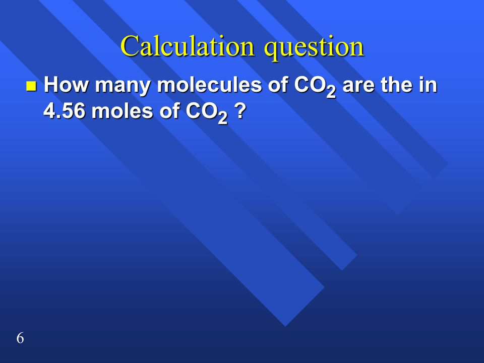 Calculation question How many molecules of CO2 are the in 4.56 moles of CO2