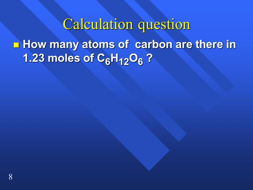 Calculation question How many atoms of carbon are there in 1.23 moles of C6H12O6