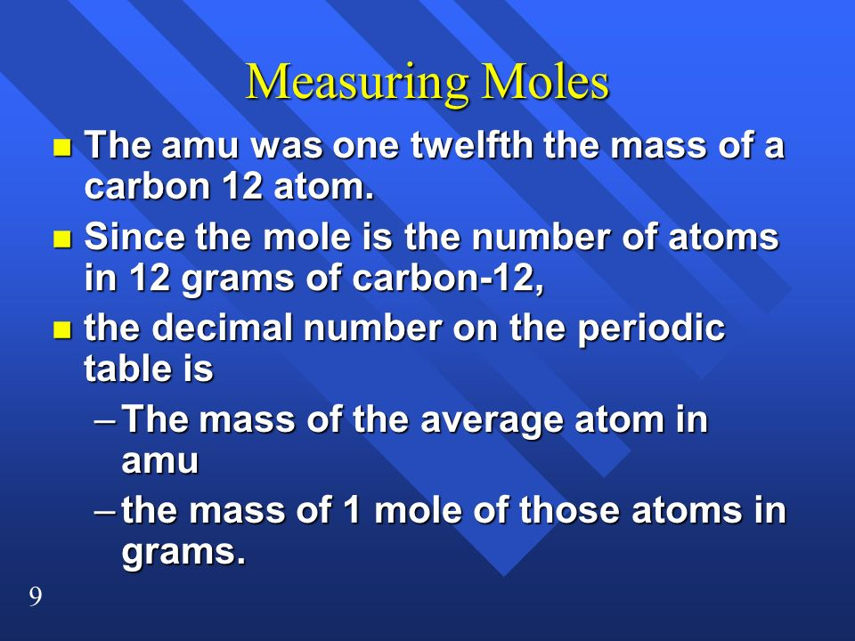 Measuring Moles The amu was one twelfth the mass of a carbon 12 atom.