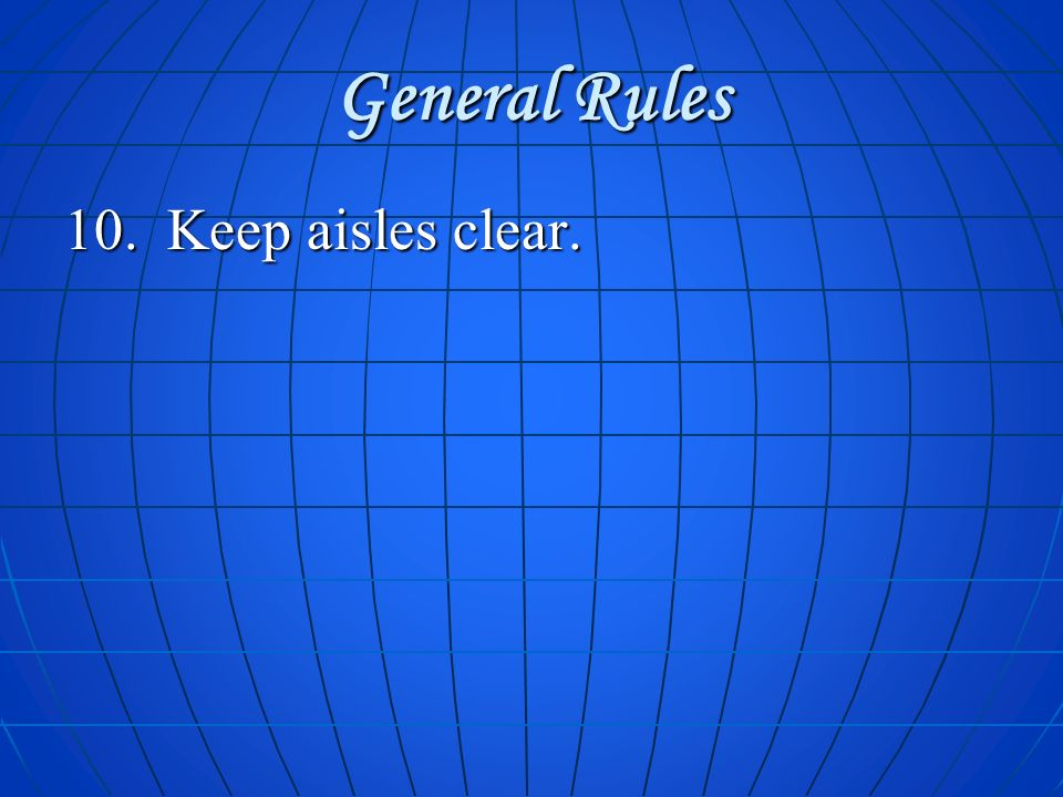General Rules 10. Keep aisles clear.