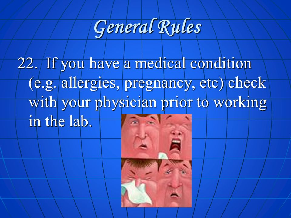 General Rules 22. If you have a medical condition (e.g.