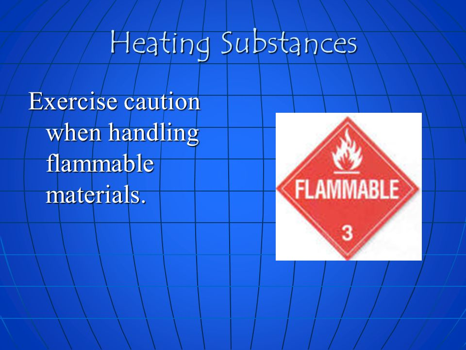 Heating Substances Exercise caution when handling flammable materials.