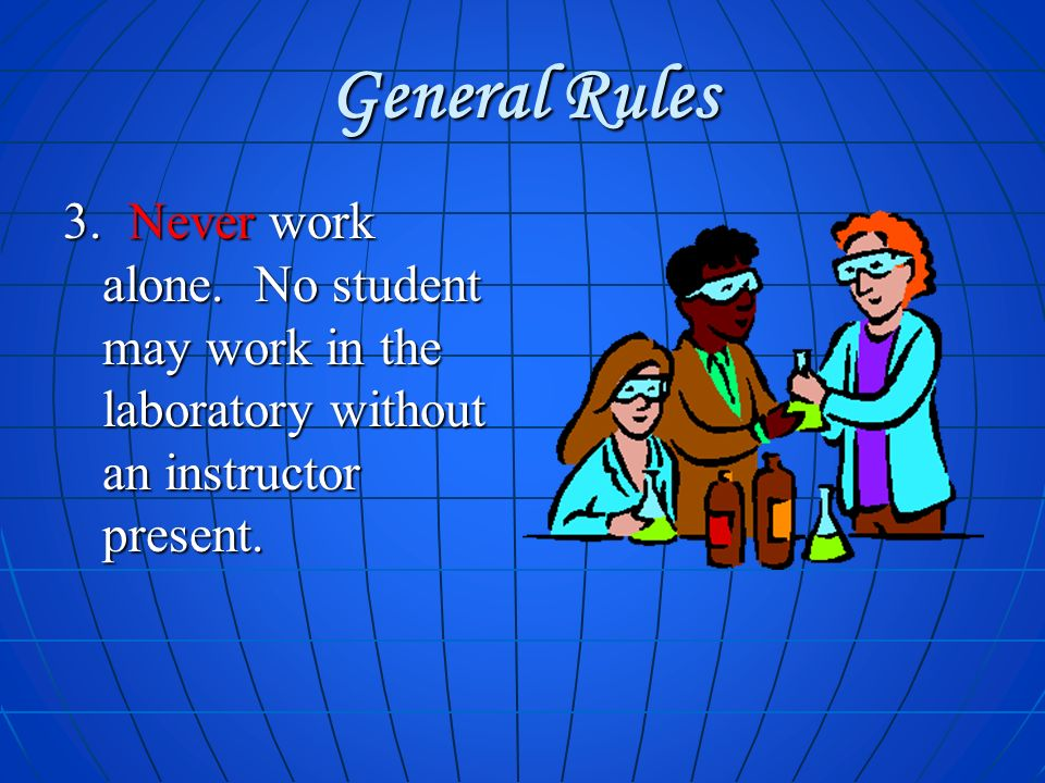 General Rules 3. Never work alone.